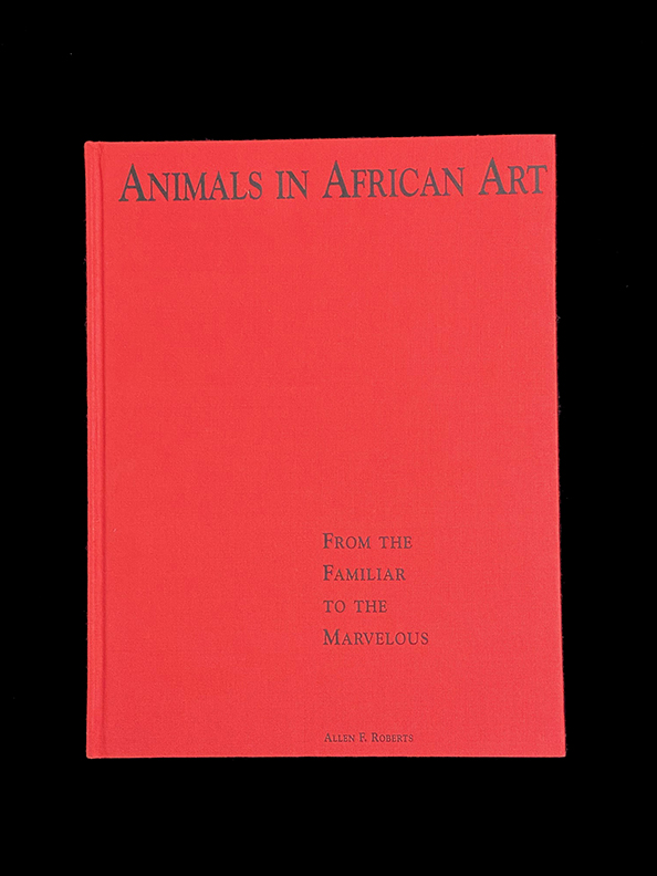 Animals in African Art: From the Familiar to the Marvelous by Allen F. Roberts