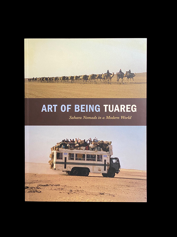 Art of Being Tuareg: Sahara Nomads in a Modern World - Softcover