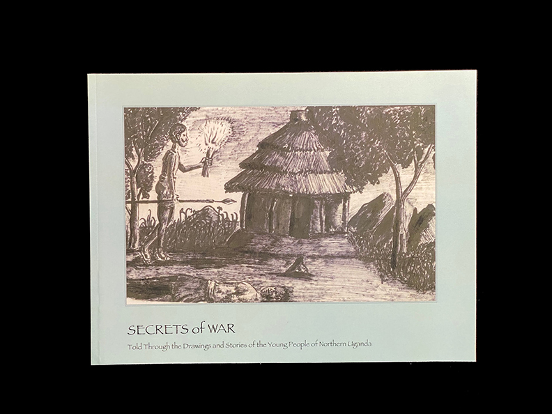Secrets of war - Told through the drawings and stories the young people of northern Uganda.