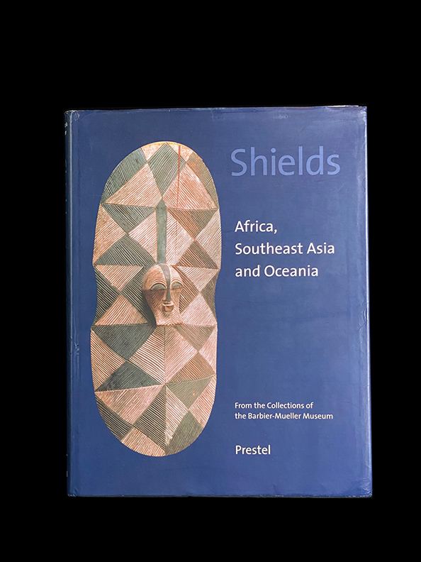 Shields: Africa, Southeast Asia, and Oceania. From the Collections of the Barbier-Mueller Museum